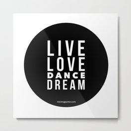 Live Love Dance Dream Metal Print
