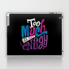 Too Much is Not Enough Laptop & iPad Skin