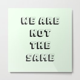 We are not the same Metal Print