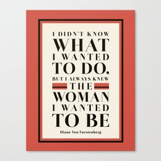 The Woman I Wanted To Be - Diane Von Furstenberg Quote Canvas Print