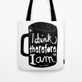 I drink, therefore I am Tote Bag