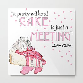 a party without cake is just a meeting Metal Print