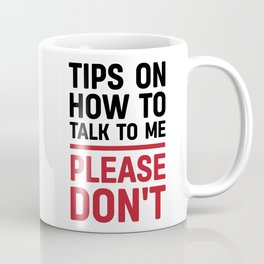 Tips on how to talk to me: please don't Coffee Mug