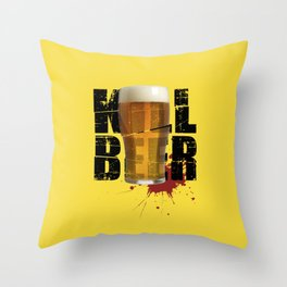 Kill Beer Throw Pillow
