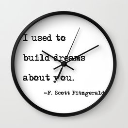 I used to build dreams about you - F. Scott Fitzgerald quote Wall Clock