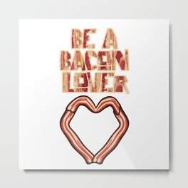 Be a Bacon Lover Metal Print