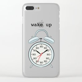 Wake up.NO Clear iPhone Case