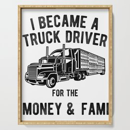 Truck Driver Money and Fame - Funny Semi Trucker Hauling Serving Tray