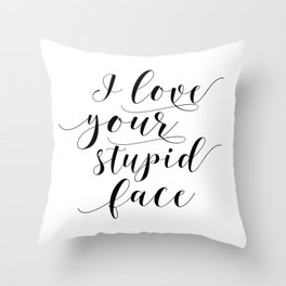 I Love Your Stupid Face SVG, Romantic svg, Love svg, Family svg, Home svg, Cricut, Silhouette Throw Pillow