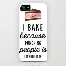 I Bake Because Punching People Is Frowned Upon With Cake iPhone Case