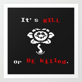 flowey(kill o killed) the flower Art Print
