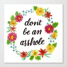 Don't be an Asshole Canvas Print