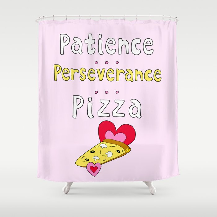 Patience Perseverance Pizza Shower Curtain