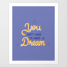 You Dream Art Print