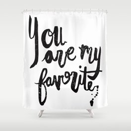 """You are my favorite"" brush lettered print Shower Curtain"