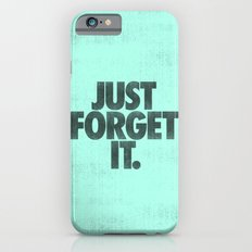 Just Forget It. Slim Case iPhone 6s