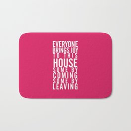 Home wall art typography quote, everyone brings joy to this house, some by coming, some by leaving Bath Mat
