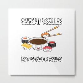 Sushi Rolls Not Gender Roles Sushi Lover Gift For Gender Equality Metal Print