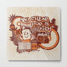 My cheap Pop is rich Metal Print