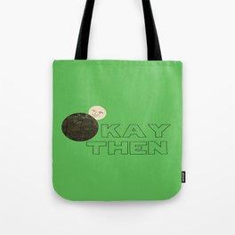 Okay Then Tote Bag