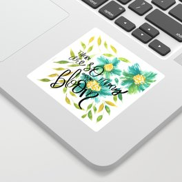 There Art So Many Reasons to Bloom Sticker
