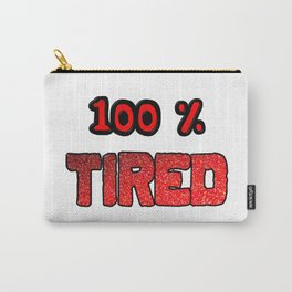 100 Percent Tired Carry-All Pouch