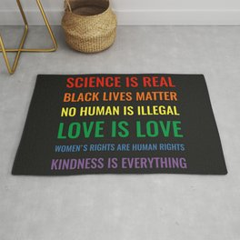 Science is real! Black lives matter! No human is illegal! Love is love! Rug
