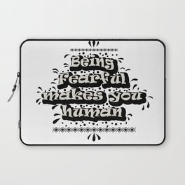Being Fearful makes you Human Laptop Sleeve