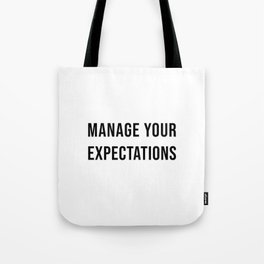 Manage Your Expectations Tote Bag