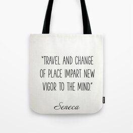 """Travel and change of place impart new vigor to the mind."" Seneca Tote Bag"