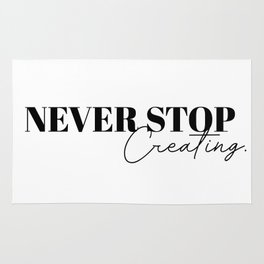 never stop creating Rug