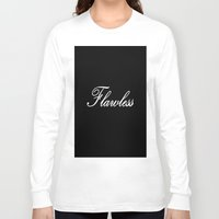 flawless Long Sleeve T-shirts featuring flawless by 2sweet4words Designs