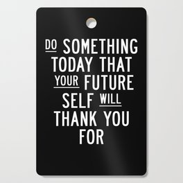 Do Something Today That Your Future Self Will Thank You For Inspirational Life Quote Bedroom Art Cutting Board