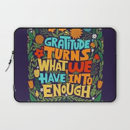 gratitude turns what we have into enough Laptop Sleeve
