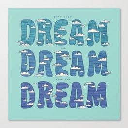 Dream, Dream, Dream Canvas Print