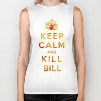 kill bill Biker Tanks featuring Keep Calm and Kill Bill by SOULTHROW