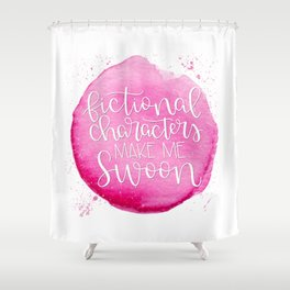 Fictional Characters Make Me Swoon Shower Curtain