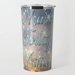 """"""" Make Today Matter """" Travel Mug"""