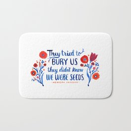 They Didn't Know We Were Seeds Bath Mat