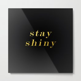 Stay Shiny Metal Print