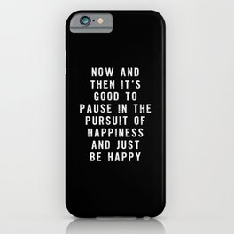 Now and Then Its Good to Pause in the Pursuit of Happiness and Just Be Happy letterpress typography iPhone Case
