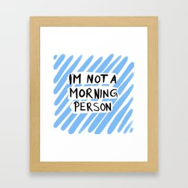 I'm not a morning person - blue Framed Art Print