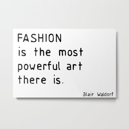 Fashion is the most powerful art there is Metal Print