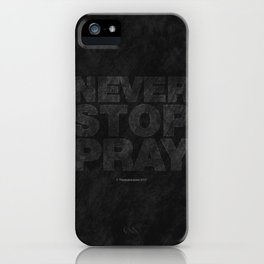 Never Stop Pray iPhone Case