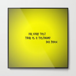 FOR EVERY TEST THERE IS A TESTIMONY  Metal Print