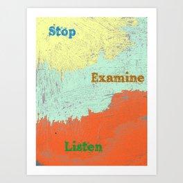 Stop Examine Listen Art Print