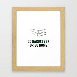 Go Hardcover or Go Home Framed Art Print