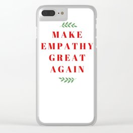 MAKE EMPATHY GREAT AGAIN Clear iPhone Case