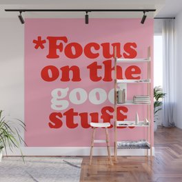 Focus On The Good Stuff. Wall Mural