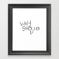 Why Should I? Framed Art Print